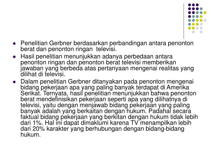 Penelitian Gerbner berdasarkan perbandingan antara penonton berat dan penonton ringan  televisi.