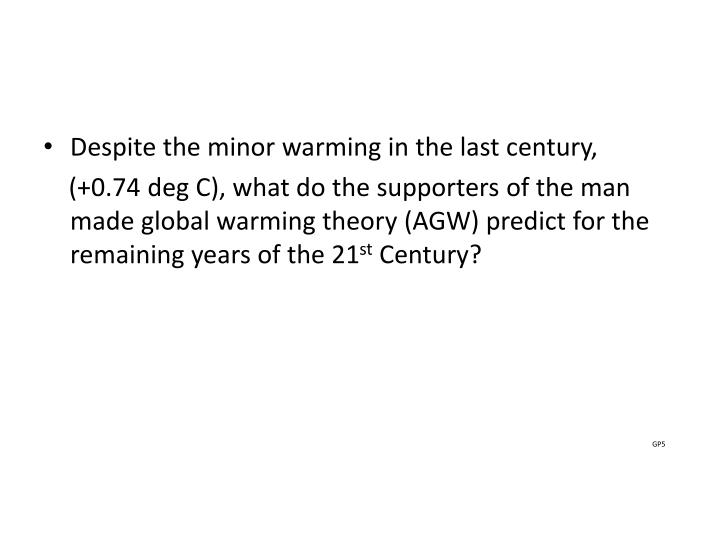 Despite the minor warming in the last century,