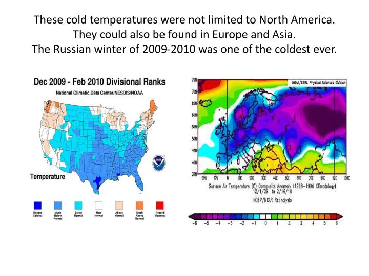 These cold temperatures were not limited to North America. They could also be found in Europe and Asia.