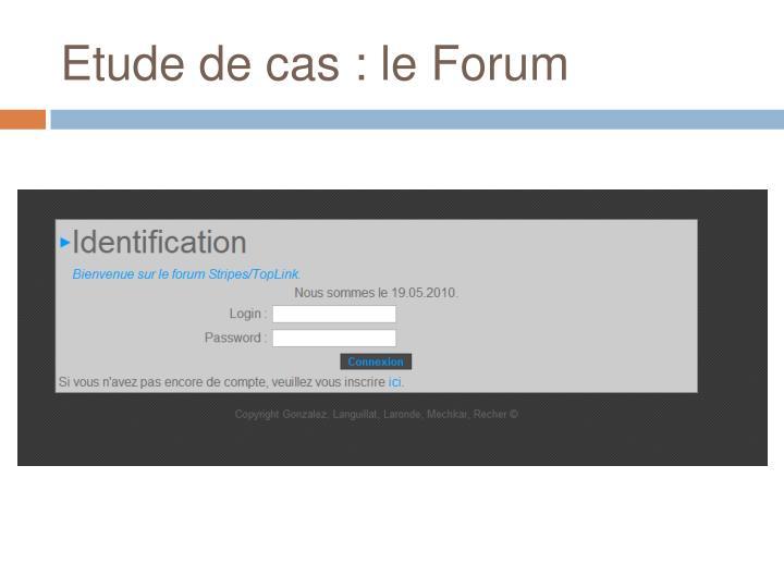 Etude de cas : le Forum