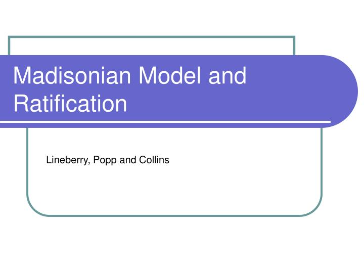 Madisonian model and ratification