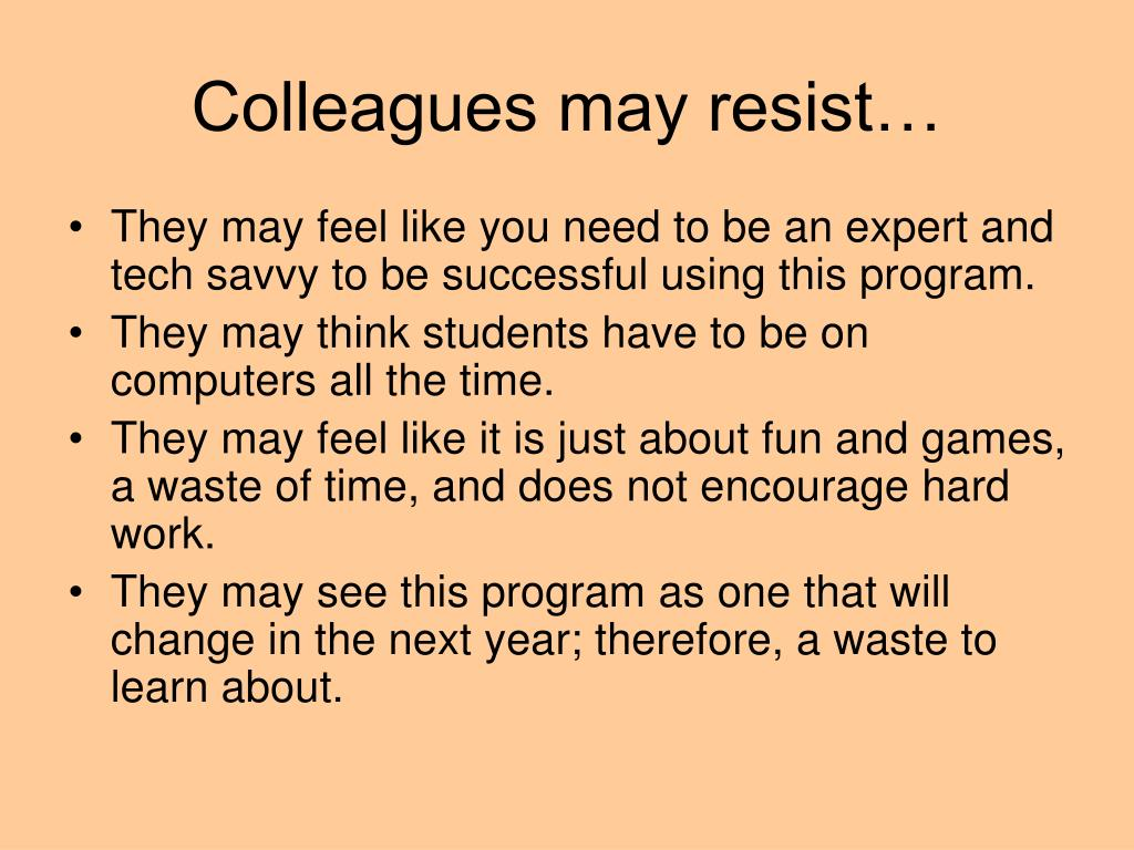 Colleagues may resist…