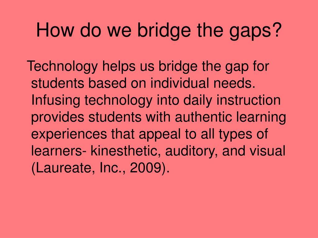How do we bridge the gaps?