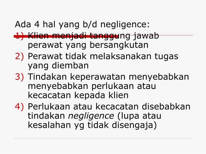 Ada 4 hal yang b/d negligence:
