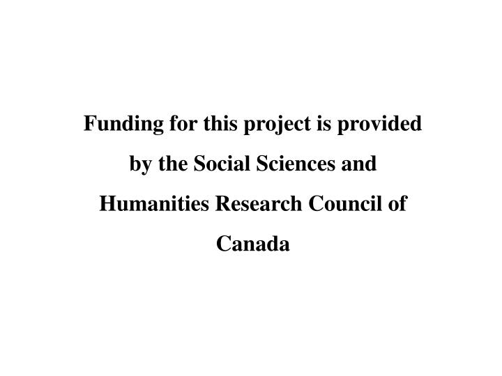 Funding for this project is provided by the Social Sciences and Humanities Research Council of Canad...