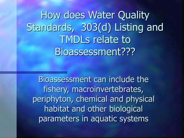 How does Water Quality Standards,  303(d) Listing and TMDLs relate to Bioassessment???
