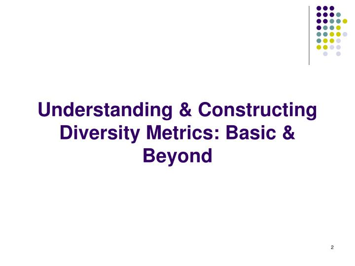 Understanding & Constructing Diversity Metrics: Basic & Beyond