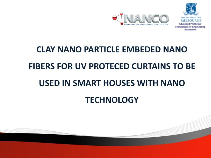 CLAY NANO PARTICLE EMBEDED NANO FIBERS FOR UV PROTECED CURTAINS TO BE USED IN SMART HOUSES WITH NANO TECHNOLOGY