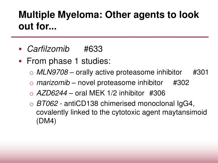 Multiple Myeloma: Other agents to look out for...