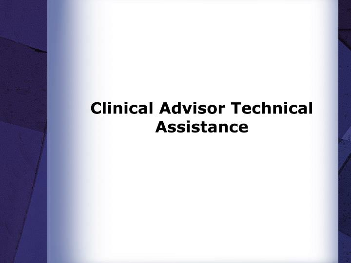 Clinical Advisor Technical Assistance
