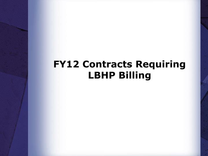 FY12 Contracts Requiring LBHP Billing