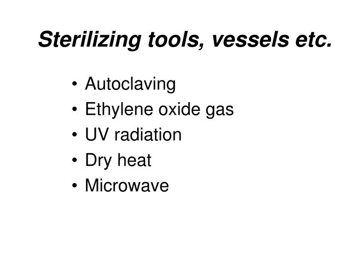 Sterilizing tools, vessels etc.