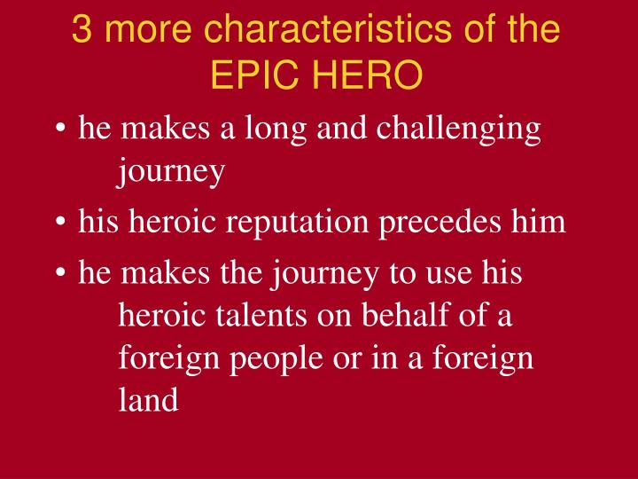 3 more characteristics of the EPIC HERO