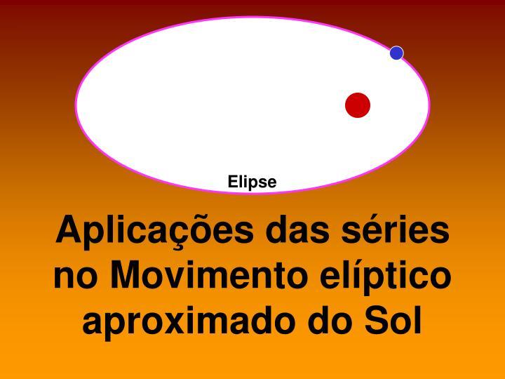Aplicações das séries no Movimento elíptico aproximado do Sol