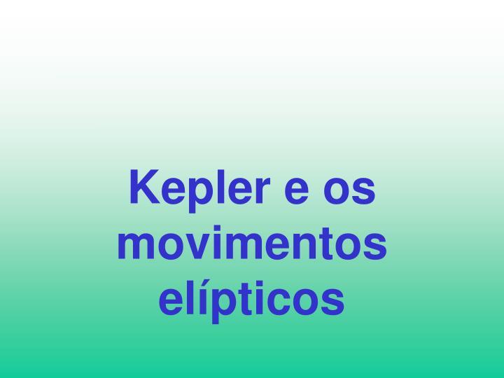 Kepler e os movimentos elípticos