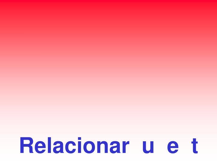 Relacionar  u  e  t