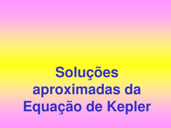 Soluções aproximadas da Equação de Kepler