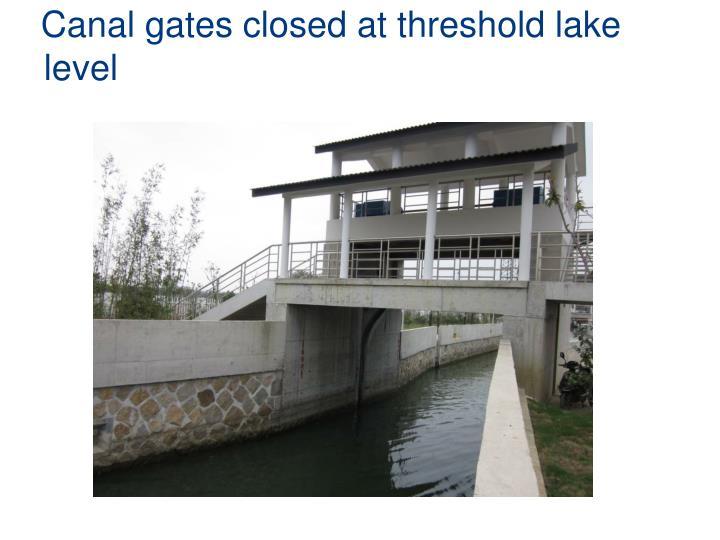 Canal gates closed at threshold lake level