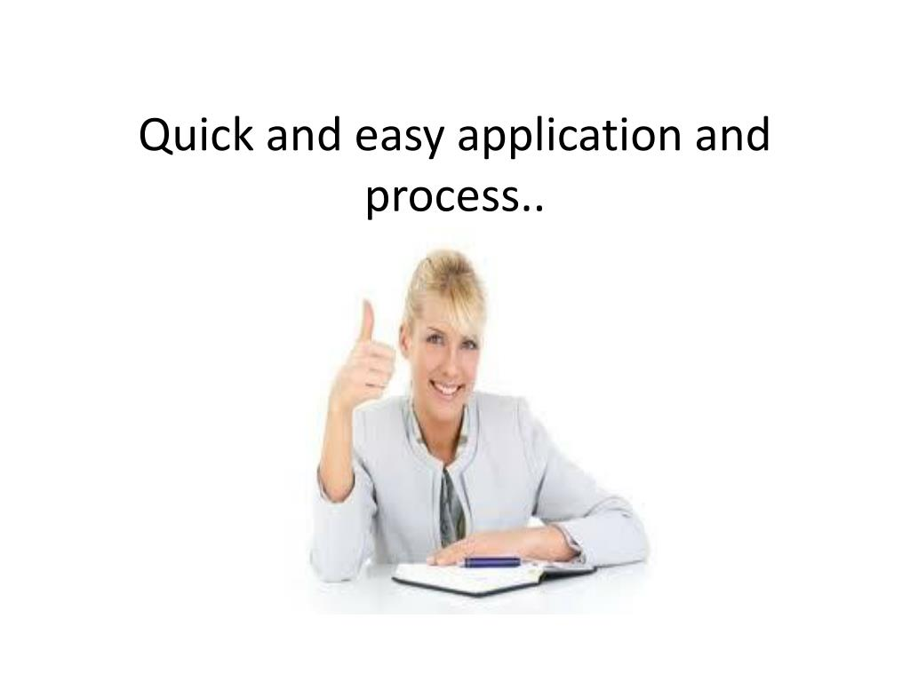 Quick and easy application and process..
