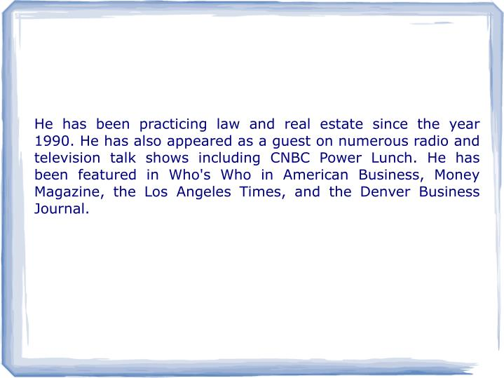 He has been practicing law and real estate since the year 1990. He has also appeared as a guest on n...