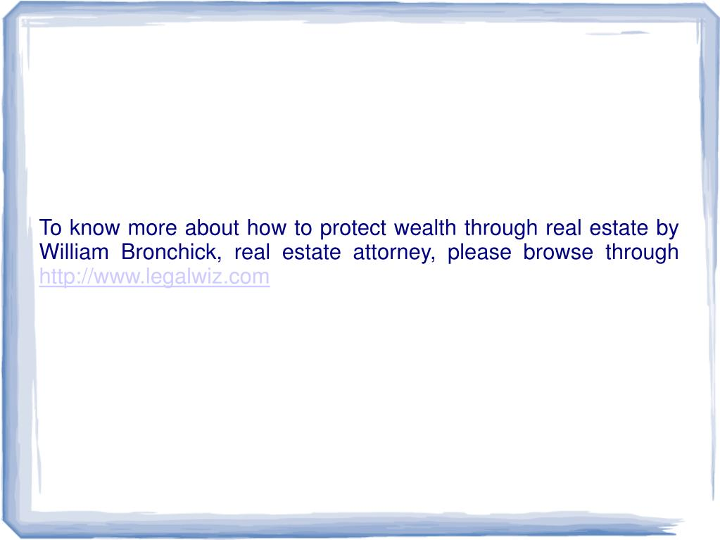 To know more about how to protect wealth through real estate by William Bronchick, real estate attorney, please browse through