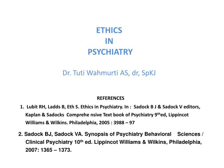ethics in psychiatry dr tuti wahmurti as dr spkj