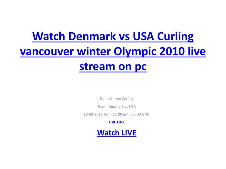 Watch denmark vs usa curling vancouver winter olympic 2010 live stream on pc
