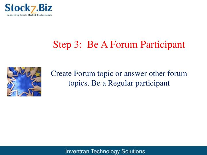 Step 3:  Be A Forum Participant