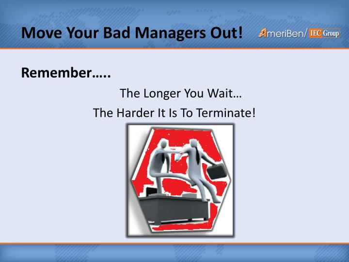 Move Your Bad Managers Out!