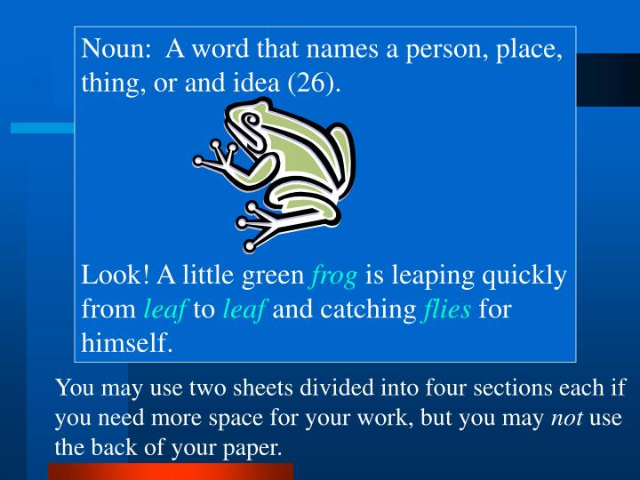 Noun:  A word that names a person, place, thing, or and idea (26).