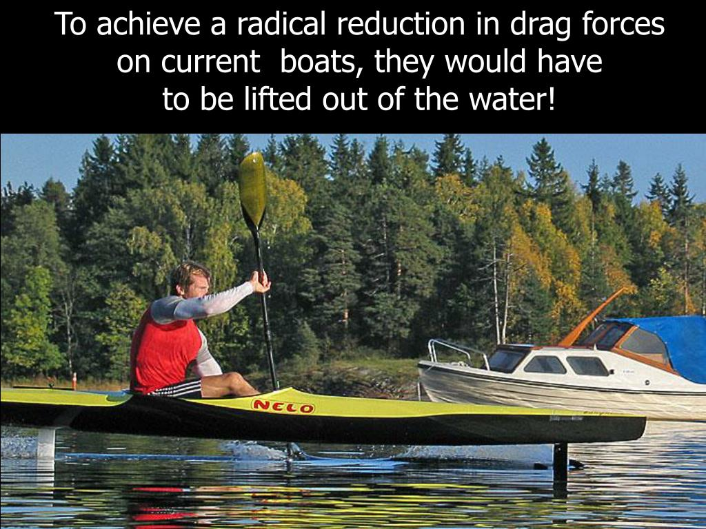 To achieve a radical reduction in drag forces