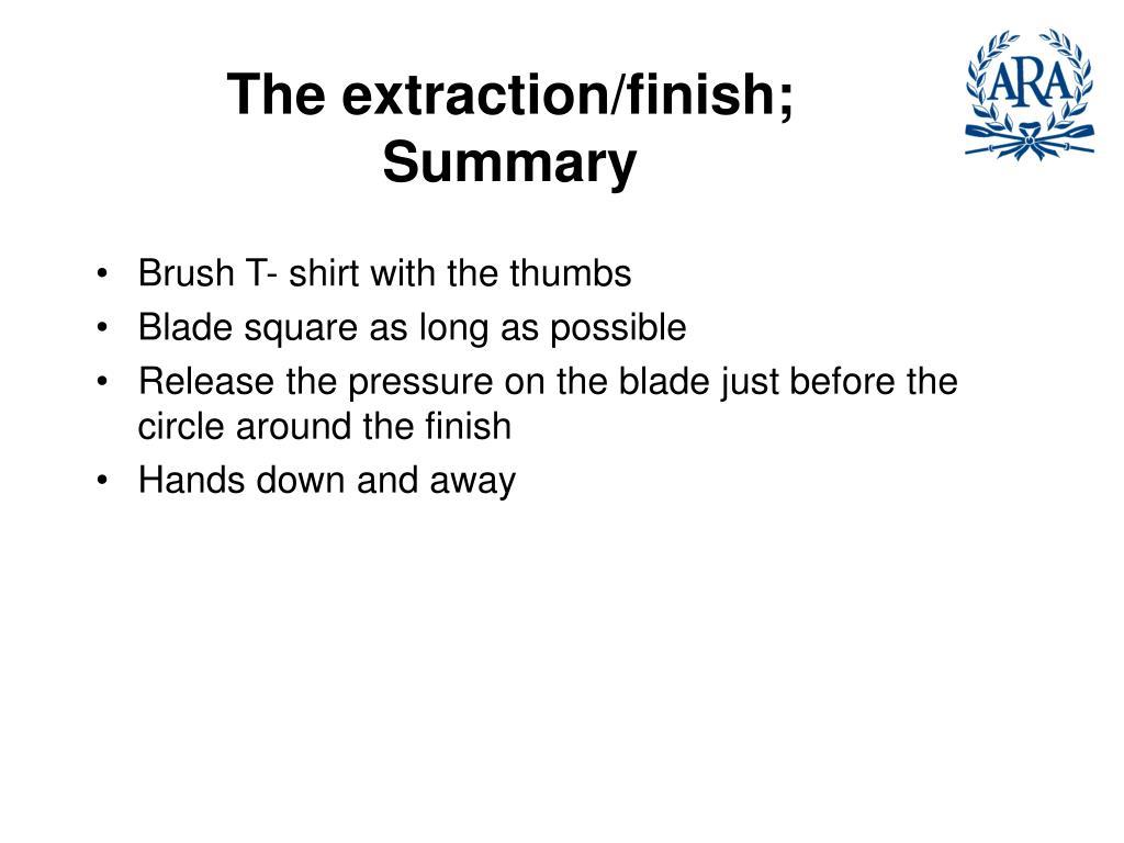 The extraction/finish; Summary