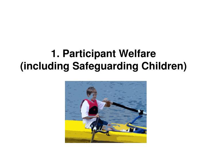 1 participant welfare including safeguarding children l.jpg