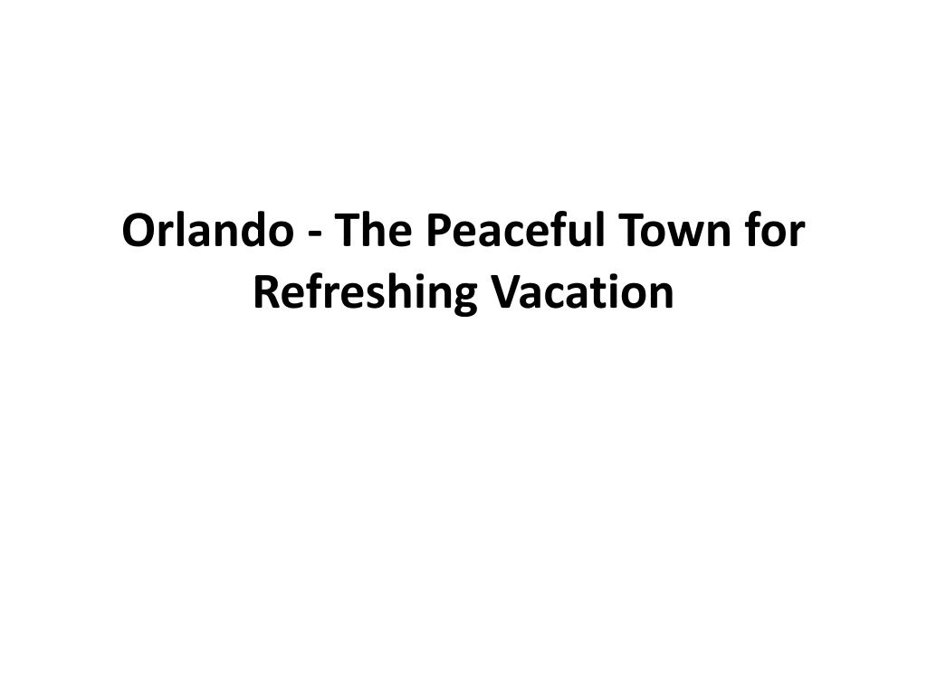 Orlando - The Peaceful Town for Refreshing Vacation