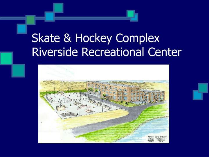 Skate & Hockey Complex