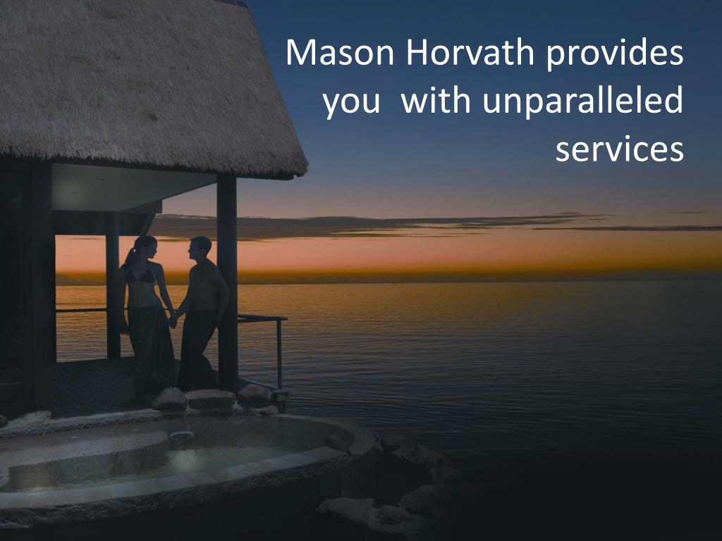 Mason Horvath provides you  with unparalleled services