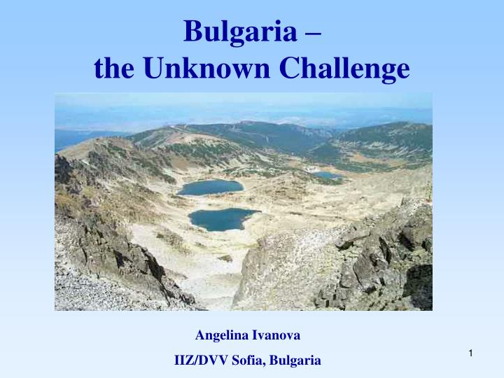 Bulgaria the unknown challenge