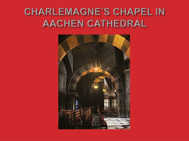 CHARLEMAGNE'S CHAPEL IN AACHEN CATHEDRAL