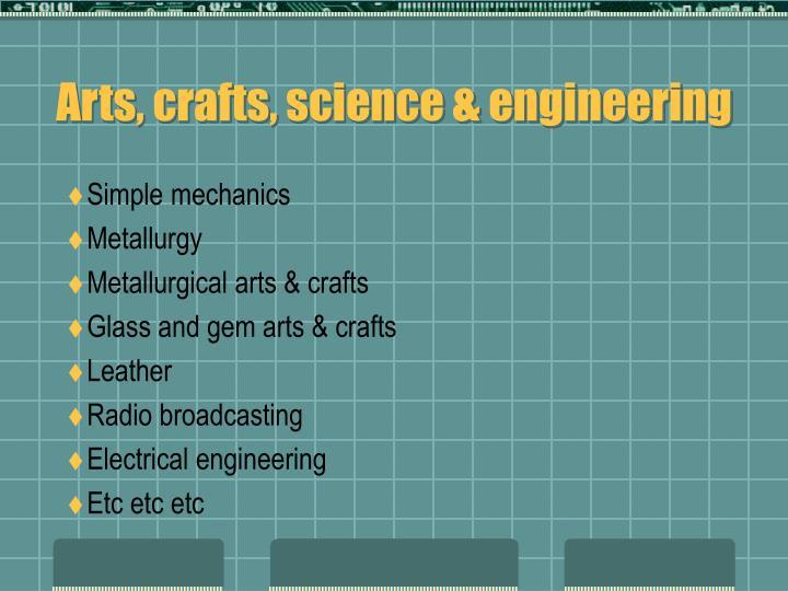 Arts, crafts, science & engineering
