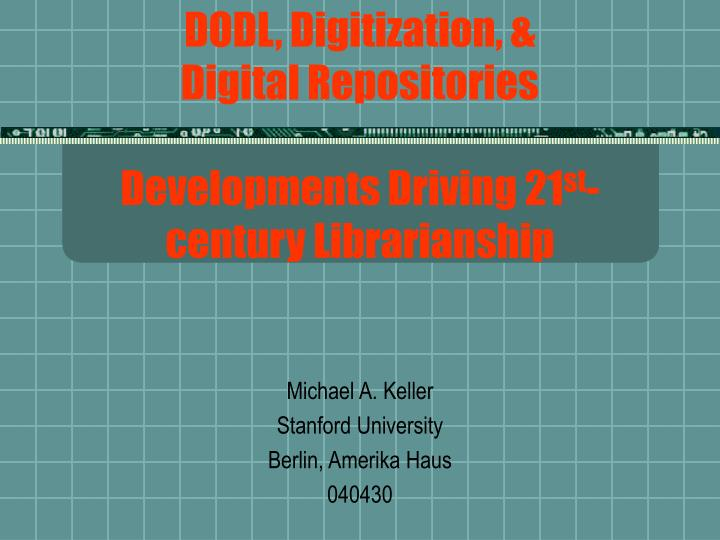 Dodl digitization digital repositories developments driving 21 st century librarianship