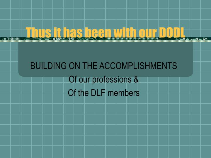 Thus it has been with our DODL