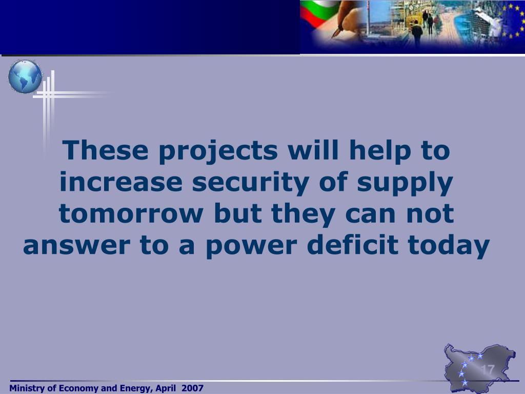 These projects will help to increase security of supply tomorrow but they can not answer to a power deficit today