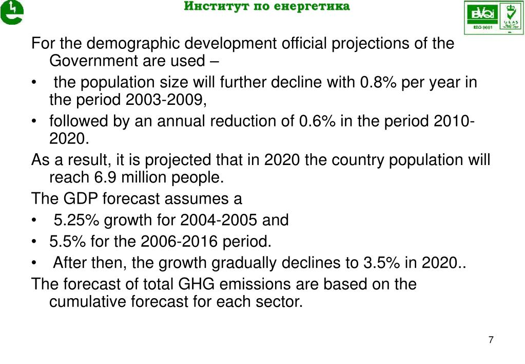 For the demographic development official projections of the Government are used –