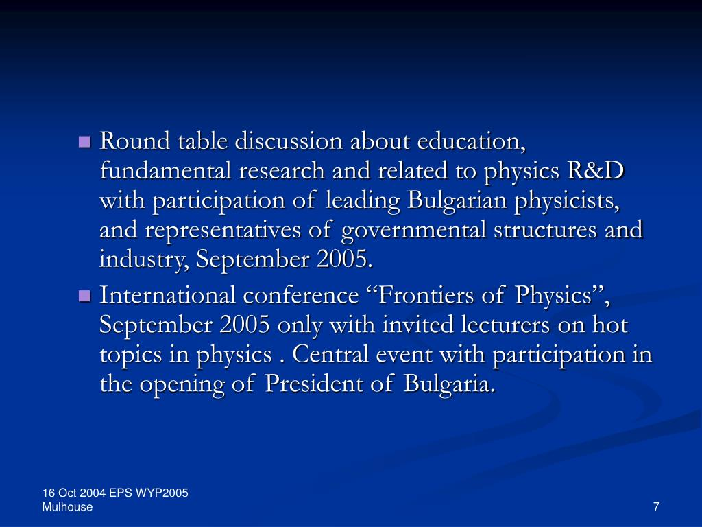 Round table discussion about education, fundamental research and related to physics R&D with participation of leading Bulgarian physicists, and representatives of governmental structures and industry, September 2005.
