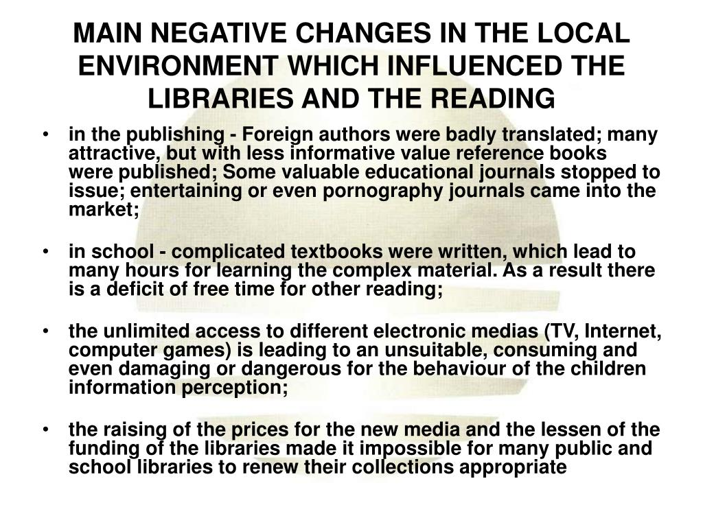 MAIN NEGATIVE CHANGES IN THE LOCAL ENVIRONMENT WHICH INFLUENCED THE LIBRARIES AND THE READING