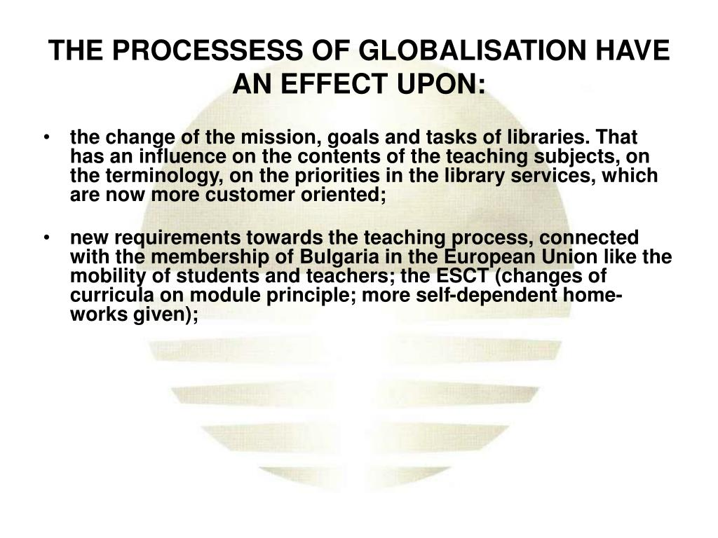 THE PROCESSESS OF GLOBALISATION HAVE AN EFFECT UPON: