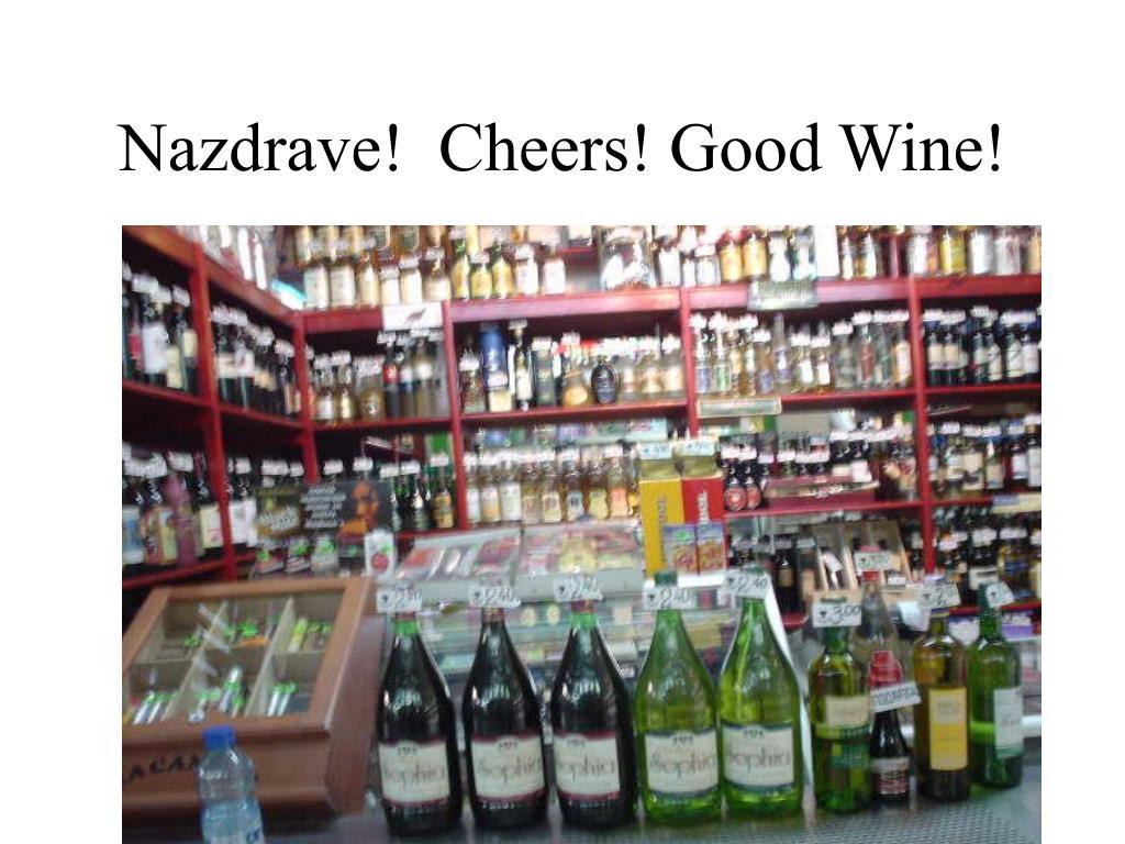 Nazdrave!  Cheers! Good Wine!