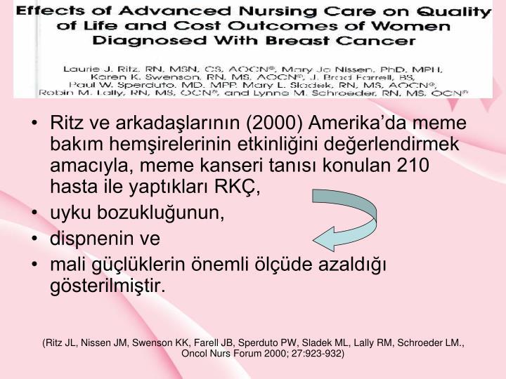 Ritz ve arkadalarnn (2000) Amerikada meme bakm hemirelerinin etkinliini deerlendirmek amacyla, meme kanseri tans konulan 210 hasta ile yaptklar RK,
