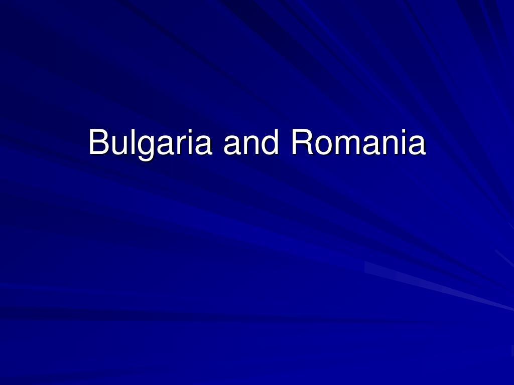 Bulgaria and Romania