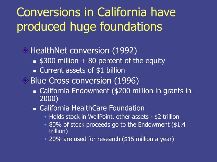 Conversions in California have produced huge foundations